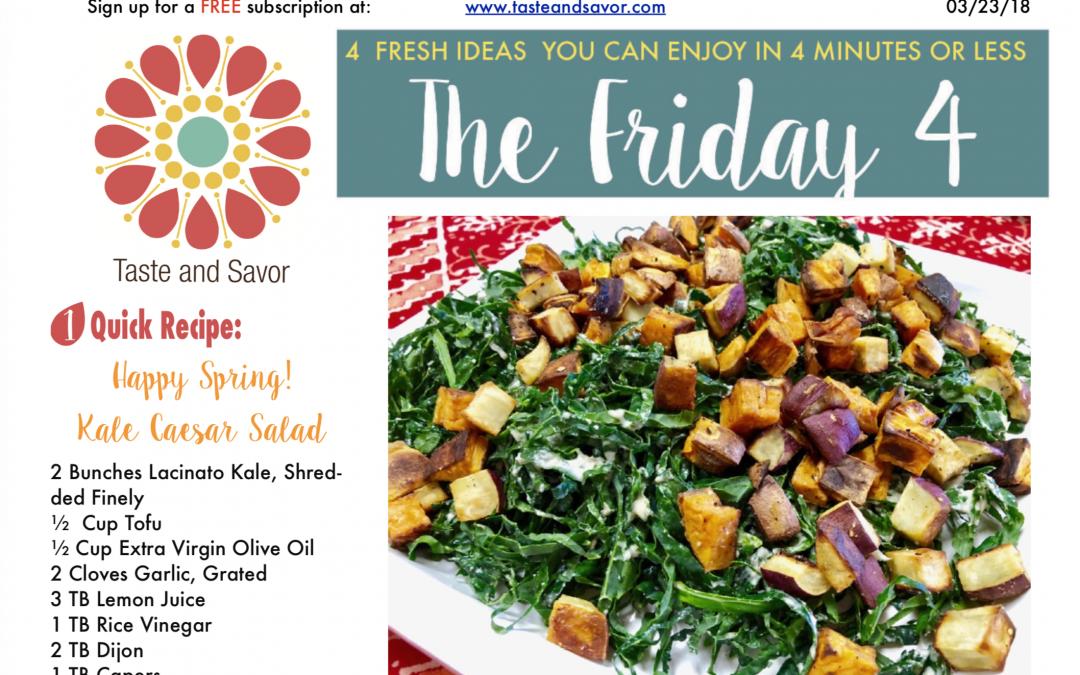 Friday Four 032318: Happy Spring! Kale Caesar Salad