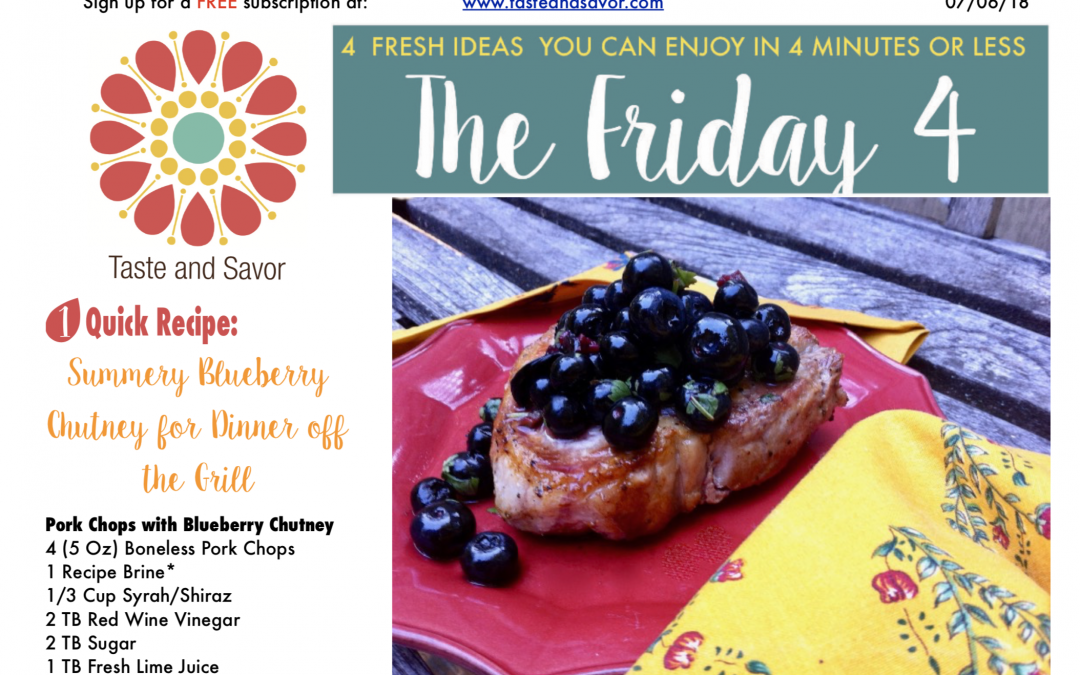 Friday Four 070618: Summery Blueberry Chutney for Dinner off the Grill