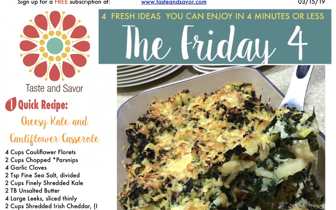 Friday Four – Happy St Pats Day Cheesy Kale and Cauliflower Casserole – 031519