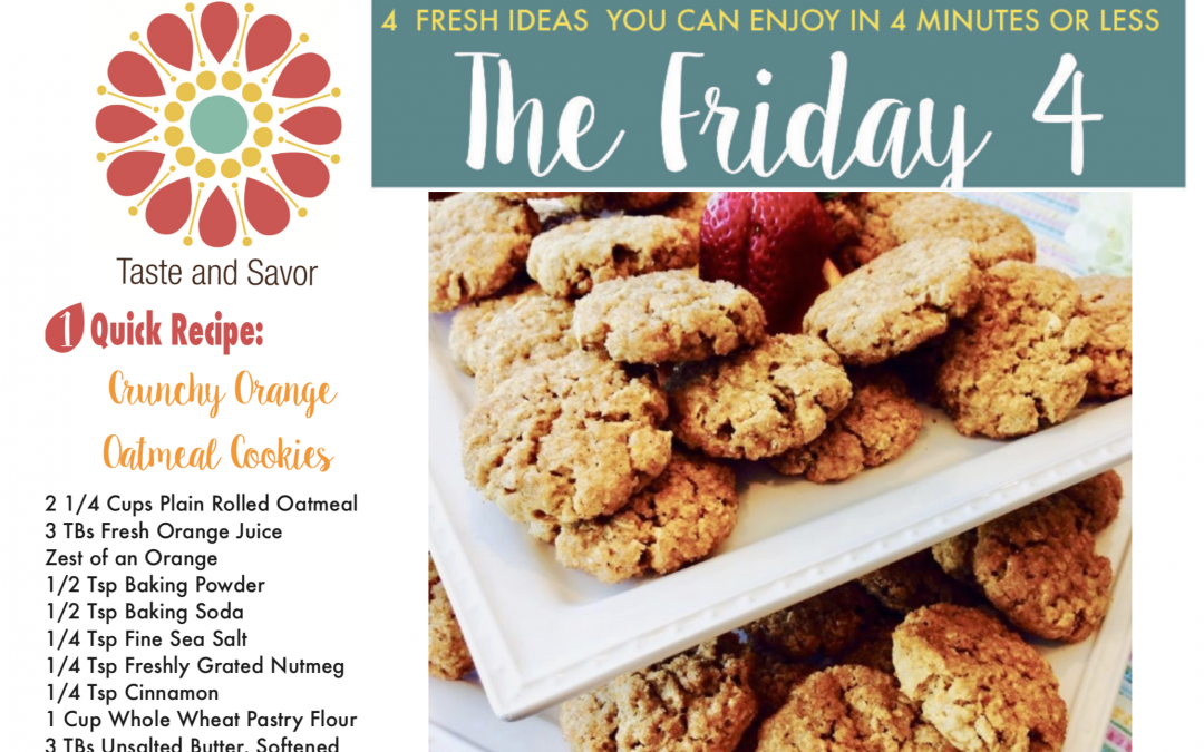 Friday Four – Crunchy Orange Oatmeal Cookies – 072619
