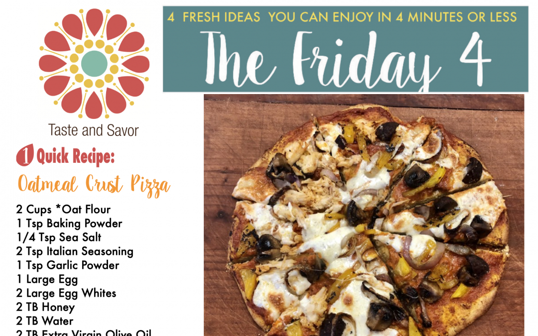 Friday Four – Yummy, Easy, Better-for-YOU Oatmeal Crust Pizza -011720