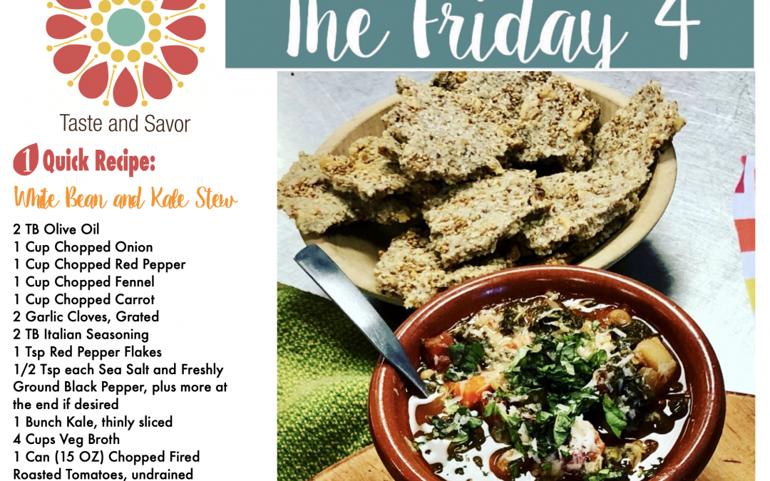 Friday Four – Soup TIME! Tuscan White Bean and Kale Stew- 011020