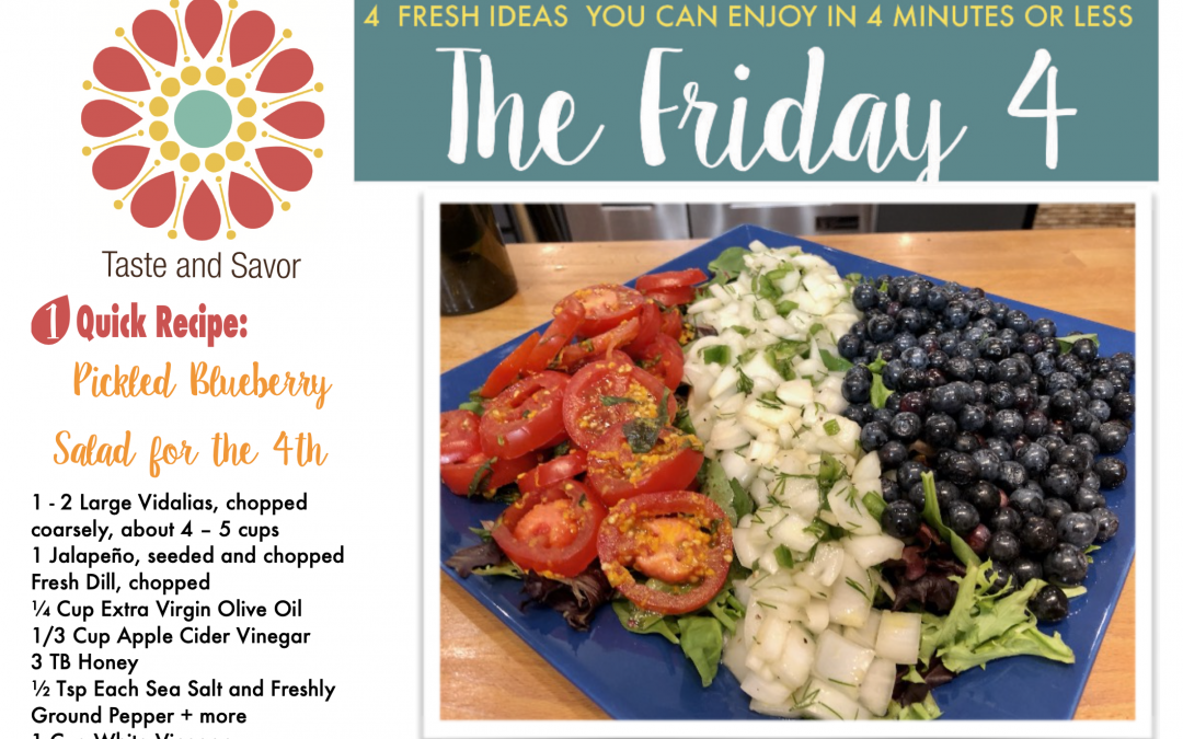 Friday Four – Happy 4th! Easy, Yummy Pickled Blueberry Salad – 070320
