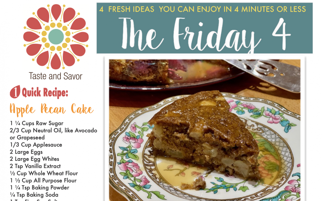 Friday Four – Apple and Toasted Pecan Cake with Sea Salt Caramel Sauce – 121820