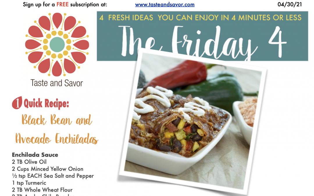 Friday Four – Black Bean and Avocado Enchiladas – 043021