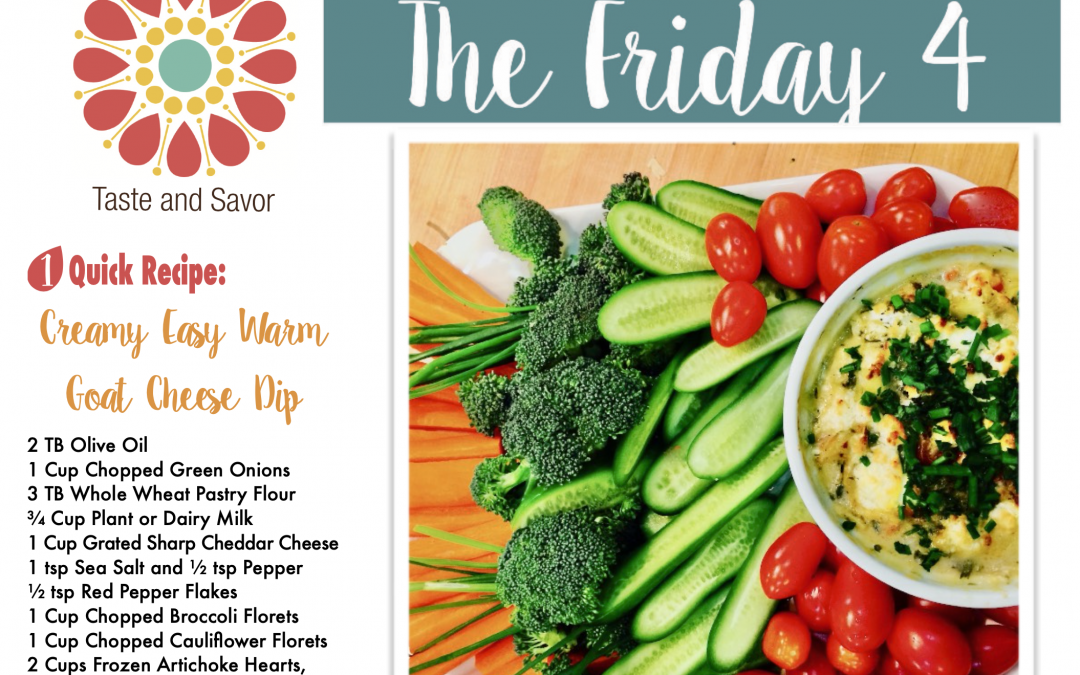 Friday Four – Creamy Warm Goat Cheese Dip with Veggies – 042321