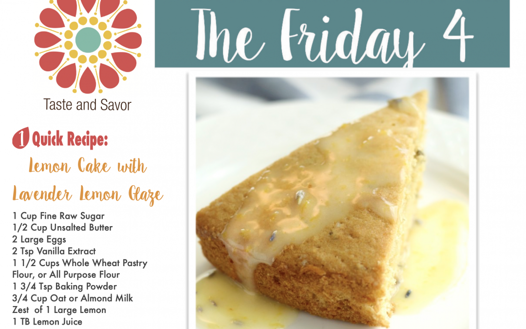 Friday Four – Lemon Cake with Lavender Lemon Glaze  – 050721