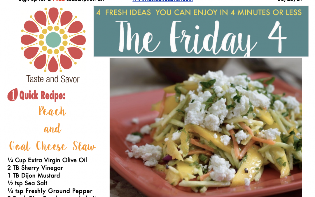 Friday Four – Peach and Goat Cheese Slaw – 062521