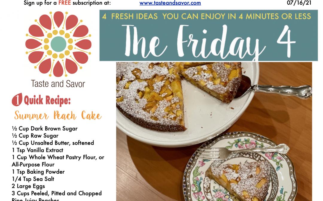 Friday Four – Simple Summer Peach Cake – 071621
