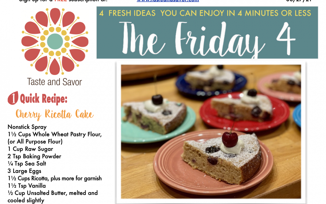 Friday Four – Cherry Ricotta Cake – 082721